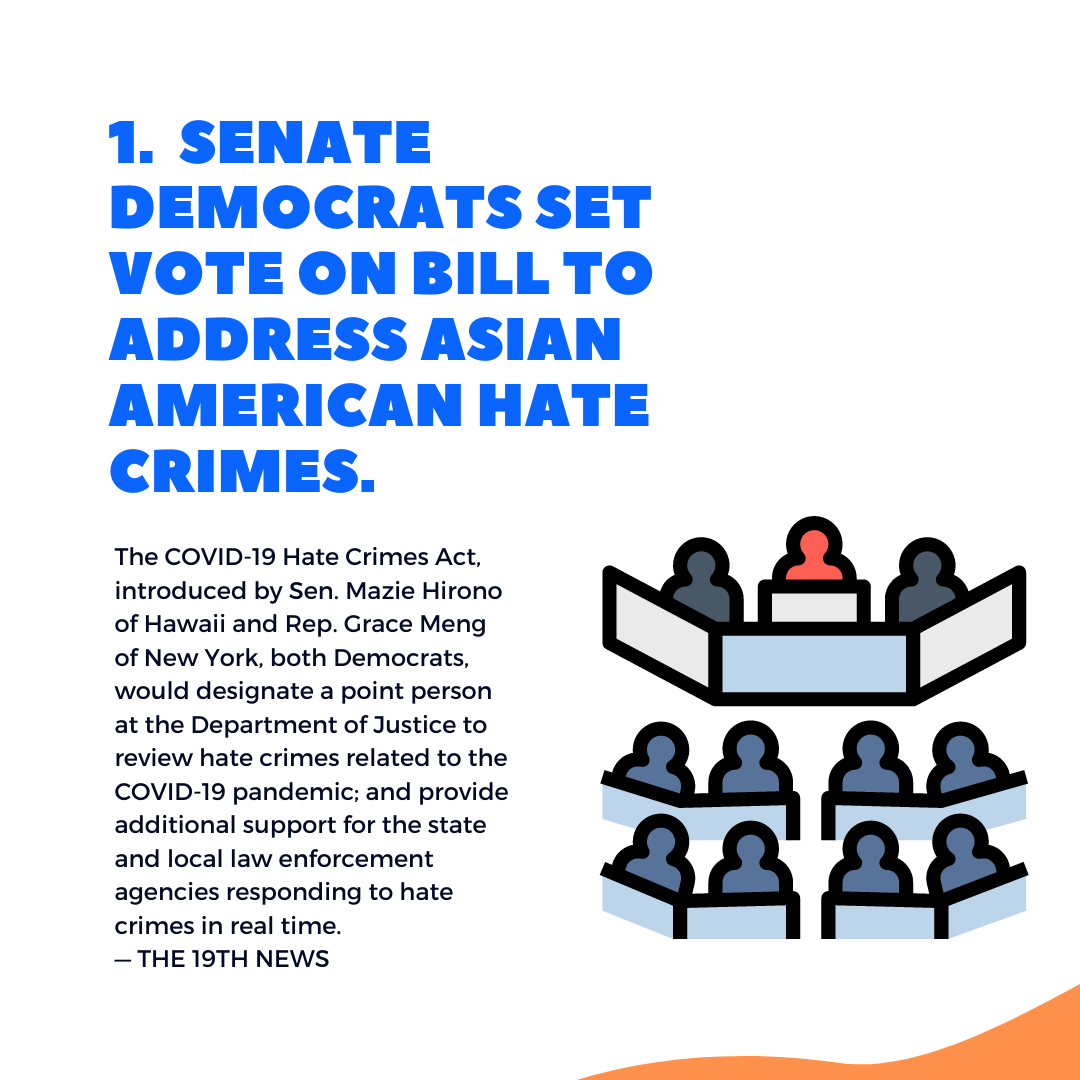 1. Five things to know this week: Senate Democrats set vote on bill to address Asian American hate crimes.