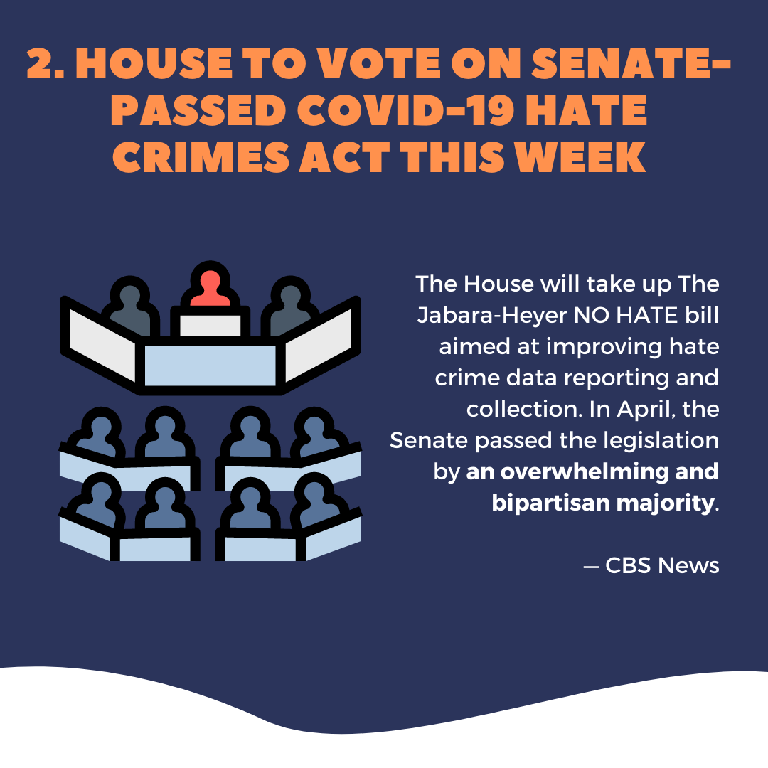 Five things to know this week. House Democrats set vote on bill to address Asian American hate crimes.