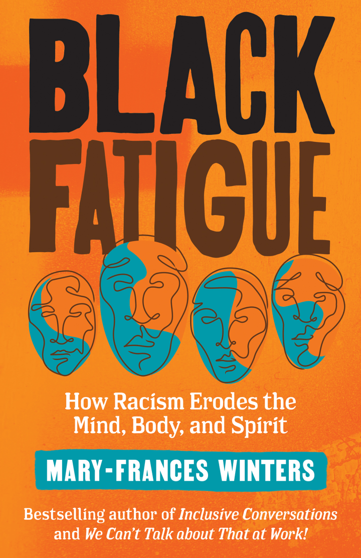Black Fatigue: How Racism Erodes the Mind, Body and Spirit , by Mary-Frances Winters