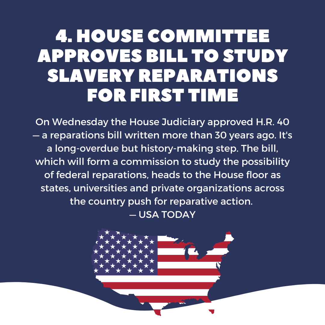 Five things to know this week: House committee approves bill to study slavery reparations for first time. April 16, 2021