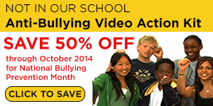 Not In Our School Video Action Kit National Bullying Prevention Month
