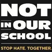 Not In Our School. Stop Hate. Together.