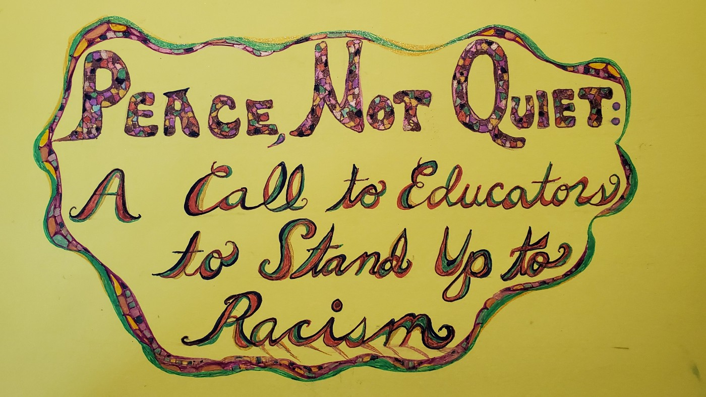 Peace, Not Quiet. A Call to Educators to Stand Up to Racism graphic