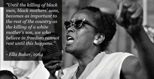 Ella Baker quote: 'Until the killing of a Black man, Black mother's son, is as important as the killing of white man, a white mother's son, we who believe in freedom cannot rest until this happens.'