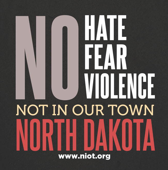 No Hate, No Fear, No Violence, Not In Our Town North Dakota